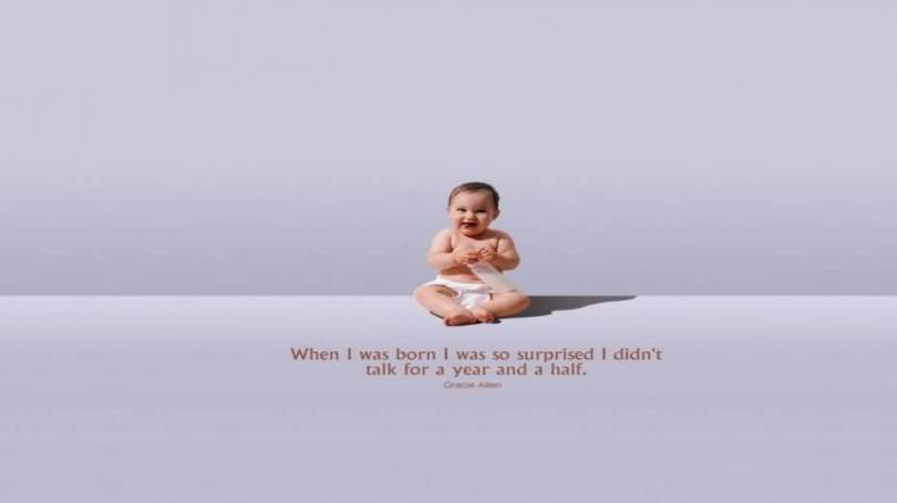 When Is Was Born I Was So Surprised I Didnt Talk For A Year And A Half