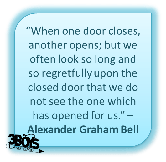 when one door closes, another opens; but often look so long and so regretfully upon the closed door that we do not see the one which has opened for us. alexander graham bell