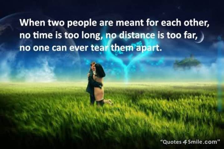 When Two People Are Meant For Each Other No Time Is Too Long No Distance Is Too Far No One Can Ever Tear Them Apart