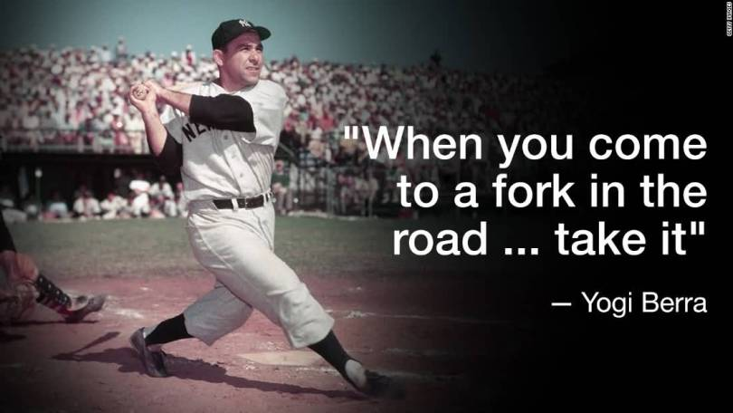 When You Come To A Fork In The Road Take It Yogi Berra