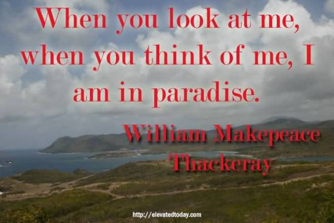When You Look At Me When You Think Of Me I Am In Paradise William Makepeace Thackeray