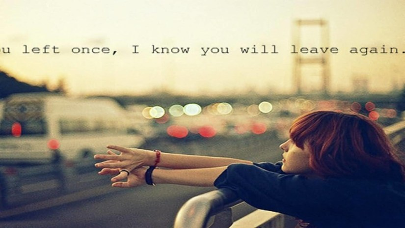 You Left Once I Know You Will Leave Again