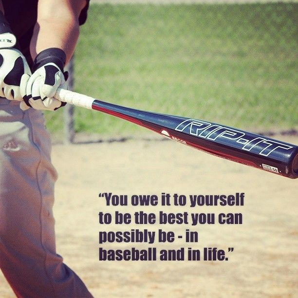 You Owe It To Your Self To Be The Best You Can Possibly Be In Baseball And In Life