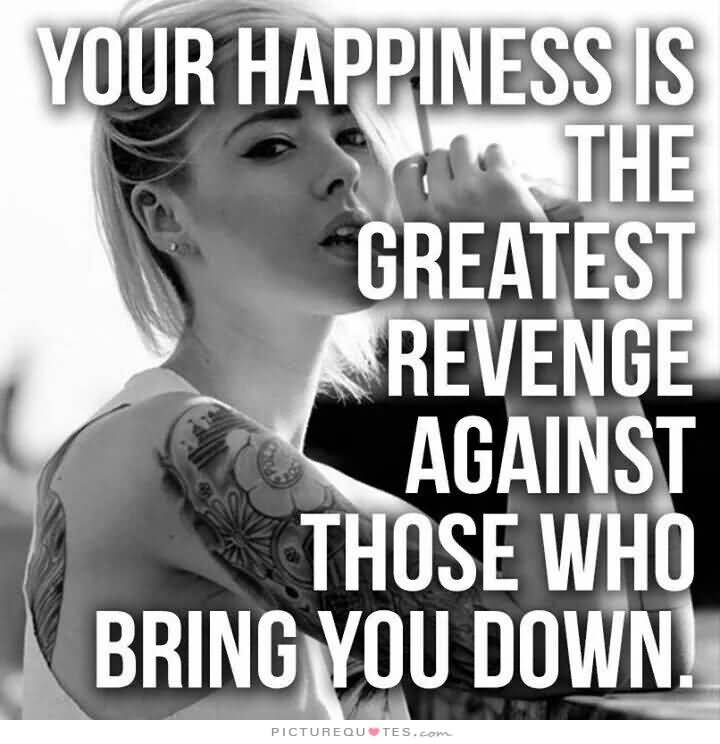 Your Happiness Is The Greatest Revenge Against Those Who Bring You Down