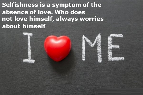 Absence Quotes Selfishness Is A Symptom Of The Absence Of Love. Who Does Not Love Himself, Always Worries About Himself.