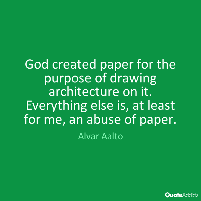 Abuse Quotes God created paper for the purpose of drawing architecture on it. Everything else is, at least for me, an abuse of paper. Alvar Aalto