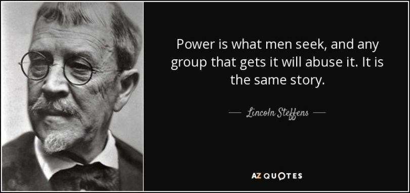 Abuse Quotes Power is what men seek and any group that gets it will abuse it. Lincoln Steffens