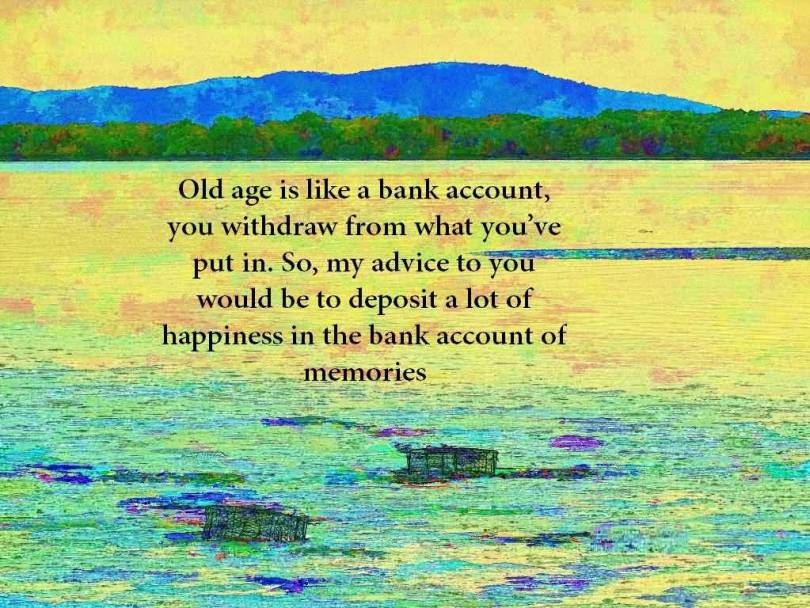 Age Quotes Old Age Is Like A Bank Account You Withdraw From What You've Put In