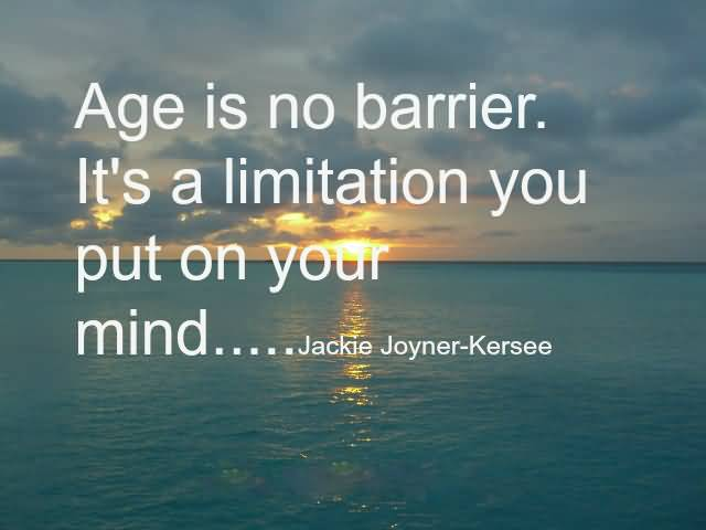 Age Sayings Age Is No Barrier It's A Limitation You Put On Your Mind