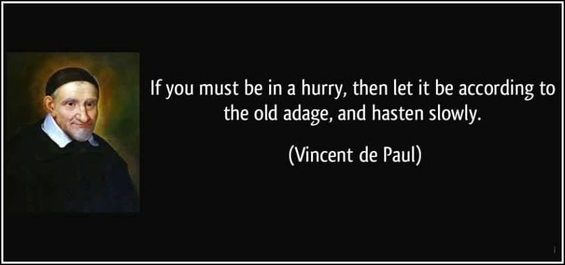Age Sayings If You Must Be In Hurry, Then Let it Be According To The Old Adage, And Hasten Slowly