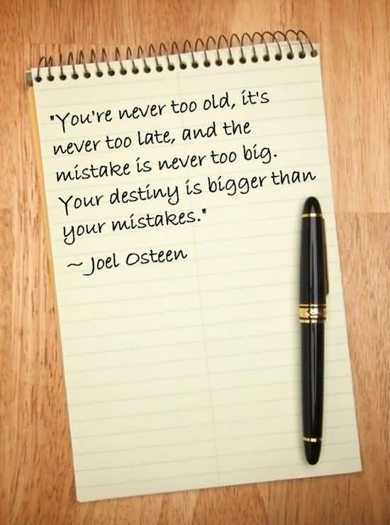 Age Sayings You're Never Too Old It's Never Too Late And The Mistake Is Never Too Big