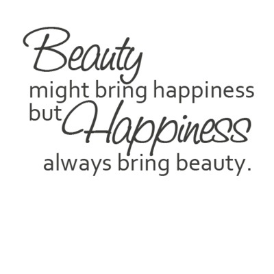 Beauty might bring happiness always bring beauty