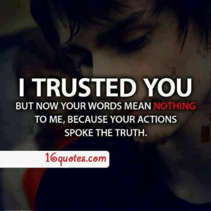 Broken Trust Quotes I Trusted You But Now Your Words Mean Nothing To Me