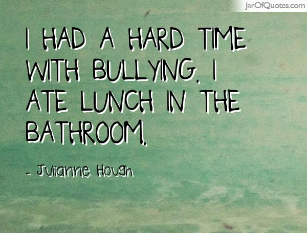 Bullied Sayings I had a hard time