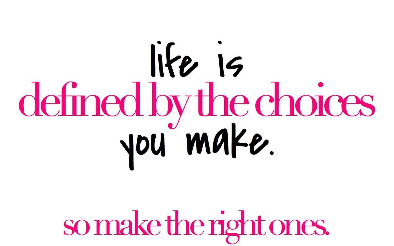 The Choice Quotes Choice Quotes Life Is Definedthe Choices You Make So Make The
