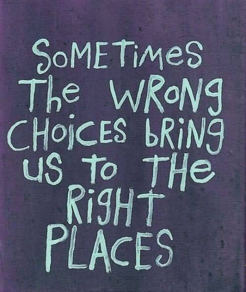 Choice Quotes Sometimes The Wrong