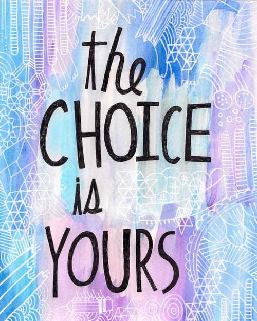 Choice Sayings The Choice Is Yours