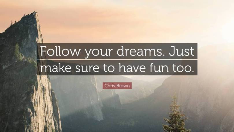 Chris Brown Quotes Follow your dreams