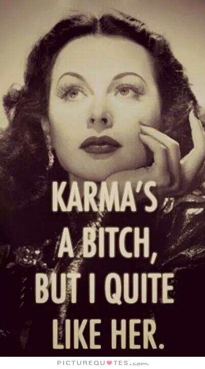 Crazy Bitch Quotes Karma's a bitch