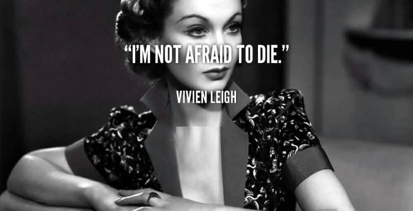 Die Quotes I'm not afraid to die