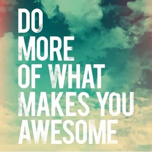 Do Quotes Do more of what makes you awesome
