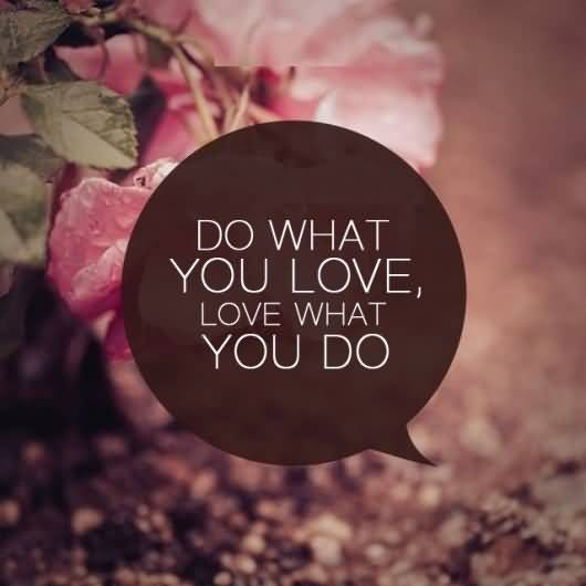 Do Quotes Do what you love love what you do (3)
