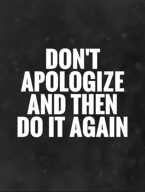 Do Quotes Dont apologize and then do it again