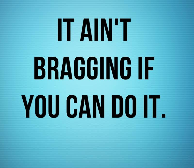 Do Quotes It ain't bragging if you can do it. Dizzy Dean