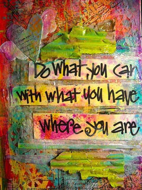 Do Sayings Do what you can with what you have where you are