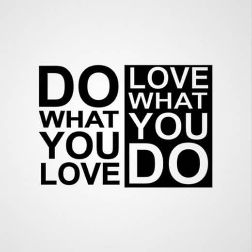 Do Sayings Do what you love love what you do