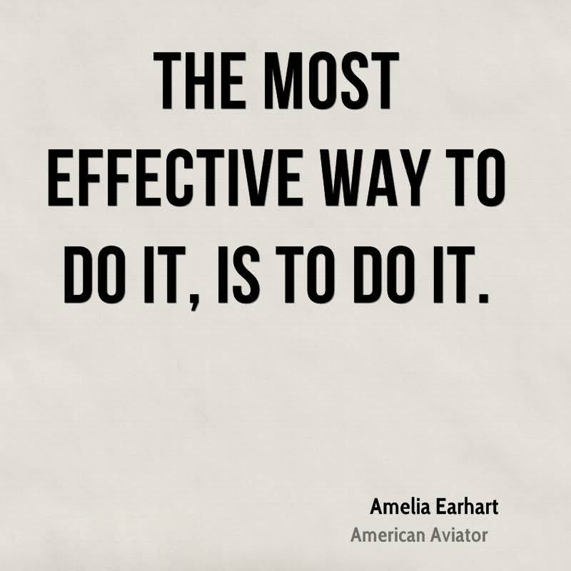 Do Sayings The most effective way to do it is to do it