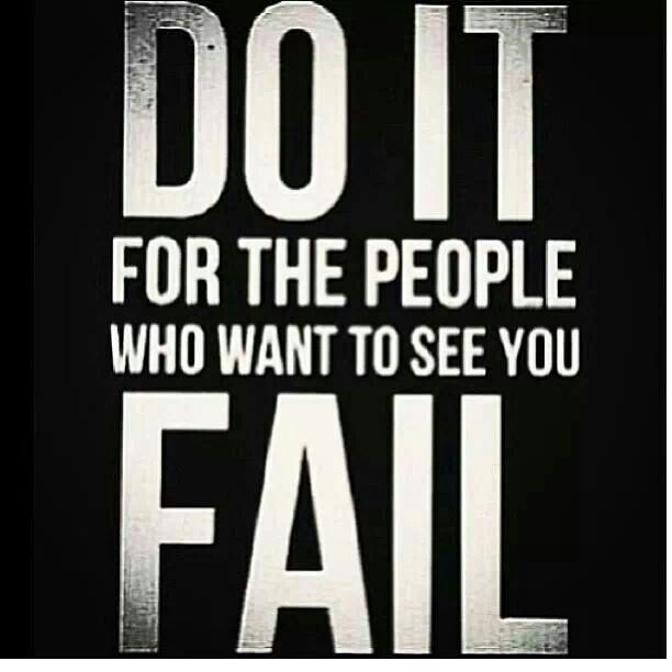 Doing Me Quotes Do it for the people who want to see you fail