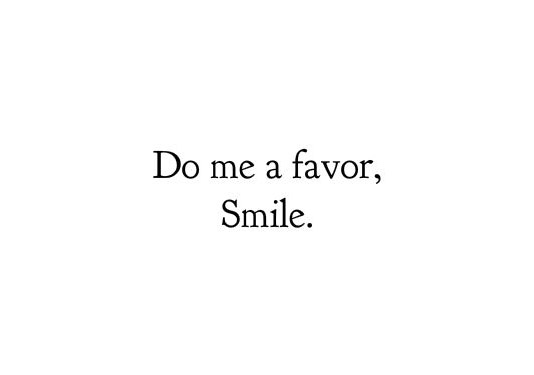 Doing Me Quotes Do me a favor smile