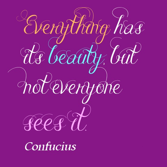 Everything has its beauty but not everyone sees it