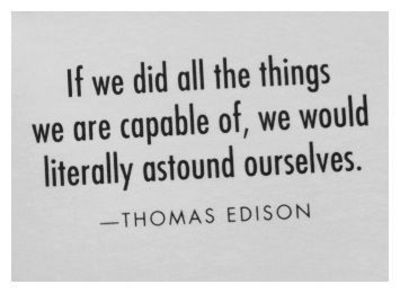 FFA Quotes If we did all the things we are capable of we would literally astound ourselves Thomas Edison