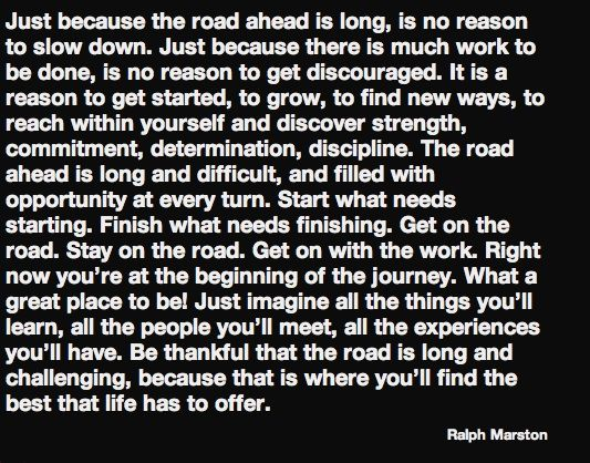 FFA Quotes Just because the road ahead is long is no reason to slow down just because there is much work