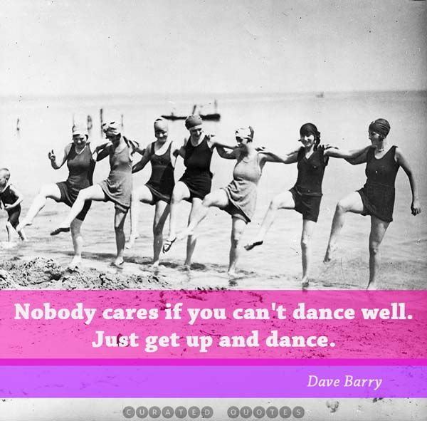 FFA Quotes Nobody cares if you can't dance well just get up and dance