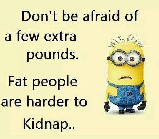 Fat Quotes Don't be afraid of few extra pounds