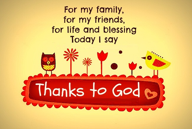 Friends Quotes For my family for my friends for life and blessing today i say thanks to god