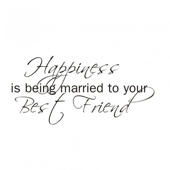 Friends Quotes Happiness is being married to your best friends