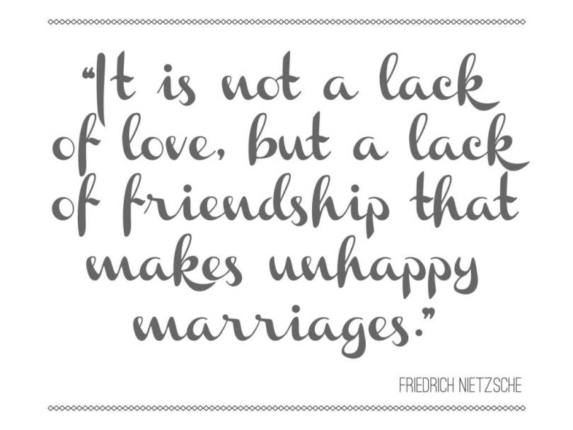 Friends Quotes It is not a lack of love but a lack of friendship that makes unhappy marriages Friedrich Netzsche