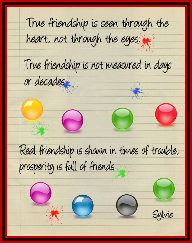 Friends Quotes True friendship is seen through the heart not through the eyes true friendship is not measured in days or decades Sylvie