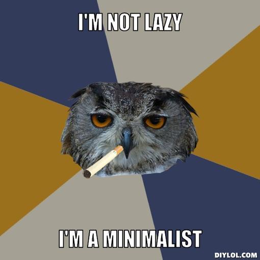 Funny Lazy Memes I'm Not Lazy I'm A Minimalist