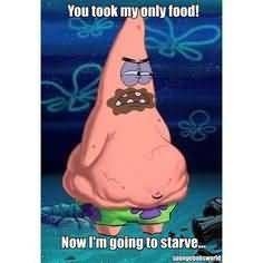 Funny Patrick Meme You look my only food now i'm going to starve