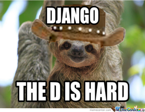 Funny Sloth Memes Django the D is hard