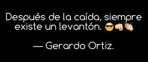 Gerardo Ortiz Quotes Despues de la caida siempre existe un levanton