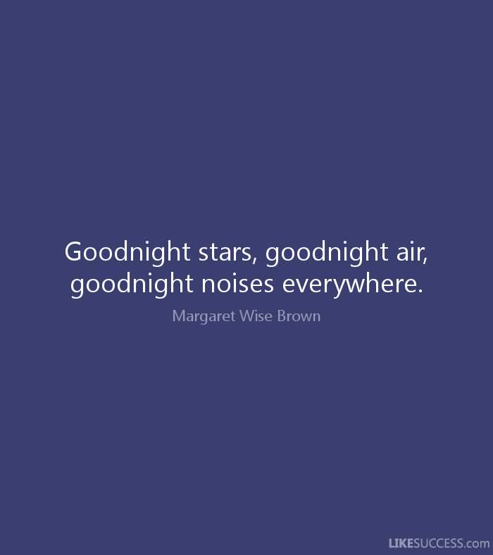 Goodnight Moon Quotes Goodnight stars goodnight air good night noises everywhere Matgaret Wise Brown
