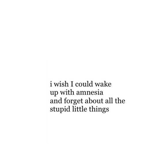 Goodnight Moon Quotes I wish i could wake up with amnesia and forget about all the stupid little things