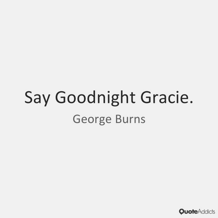 Goodnight Moon Quotes Say goodnight gracia George Burns