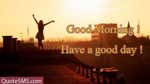 Great Good Morning Have A Good Day Wishes Image